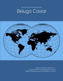 The 2019-2024 World Outlook for Beluga Caviar