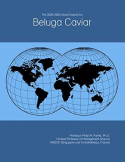 The 2020-2025 World Outlook for Beluga Caviar
